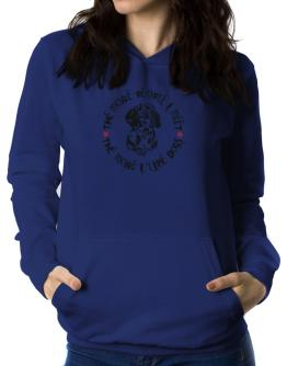 """"""" THE MORE PEOPLE I MEET , THE MORE I LIKE Dachshund DOGS """" Women Hoodie"""