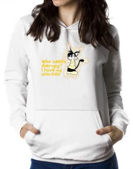 Who Needs Therapy? I Have My American Wirehair Women Hoodie