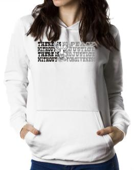 There Is No Peace Without Justice. There Is No Justice Without Forgiveness Women Hoodie