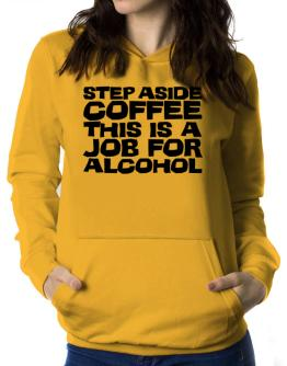 Step Aside Coffee This Is A Job For Alcohol Women Hoodie