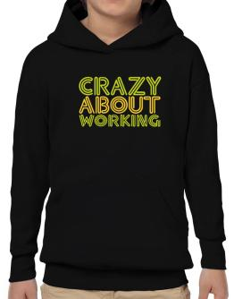 Crazy About Working Hoodie-Boys