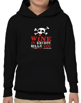 Wine In Excess Kills You - I Am Not Afraid Of Death Hoodie-Boys