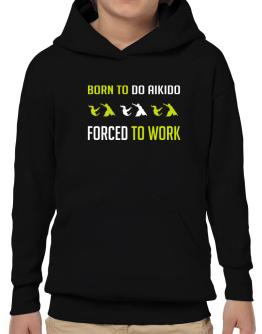 """"""" BORN TO do Aikido , FORCED TO WORK """" Hoodie-Boys"""