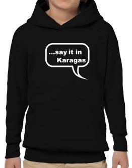 Say It In Karagas Hoodie-Boys