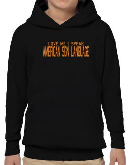 Love Me, I Speak American Sign Language Hoodie-Boys