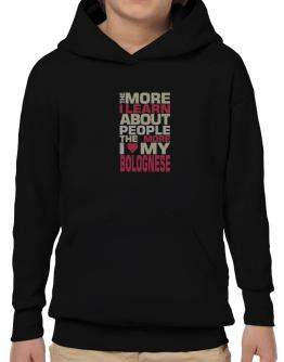 The More I Learn About People The More I Love My Bolognese Hoodie-Boys