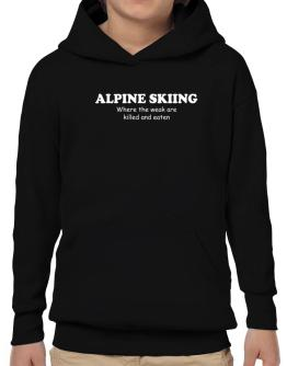 Alpine Skiing Where The Weak Are Killed And Eaten Hoodie-Boys