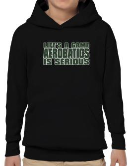 Life Is A Game , Aerobatics Is Serious !!! Hoodie-Boys