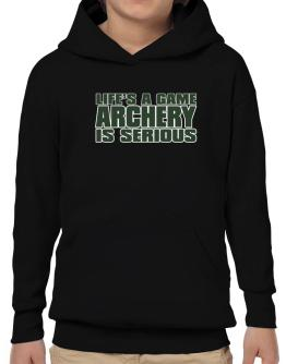 Life Is A Game , Archery Is Serious !!! Hoodie-Boys