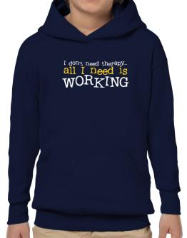 I Don´t Need Theraphy... All I Need Is Working Hoodie-Boys