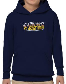 Is It Awesome In Here Or Is It Just Me? Hoodie-Boys