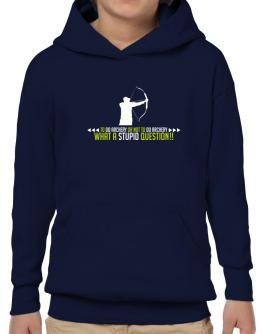 To do Archery or not to do Archery, what a stupid question!! Hoodie-Boys