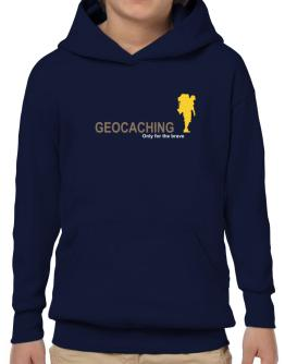 """ Geocaching - Only for the brave "" Hoodie-Boys"