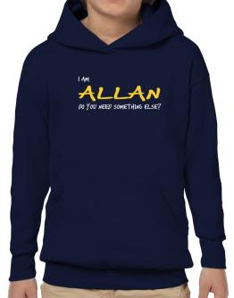 I Am Allan Do You Need Something Else? Hoodie-Boys