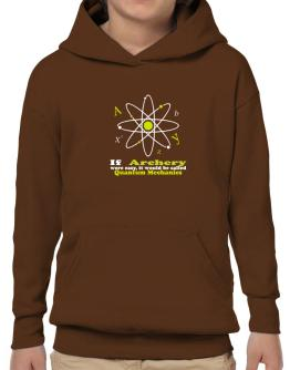 If Archery Were Easy, It Would Be Called Quantum Mechanics Hoodie-Boys
