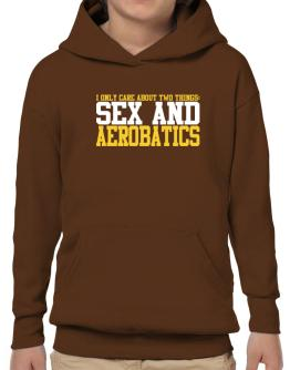 I Only Care About 2 Things : Sex And Aerobatics Hoodie-Boys