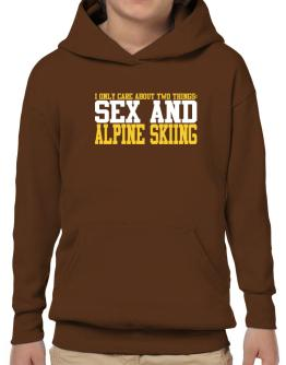 I Only Care About 2 Things : Sex And Alpine Skiing Hoodie-Boys