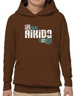 Life Without Aikido ... Is Not Life ! Hoodie-Boys