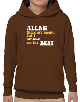 Allan There Are Many... But I (obviously) Am The Best Hoodie-Boys