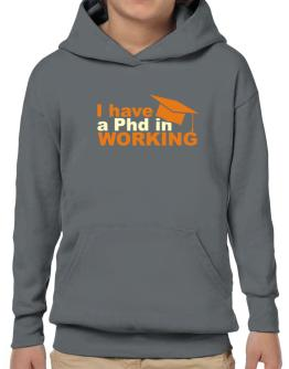 I Have A Phd In Working Hoodie-Boys