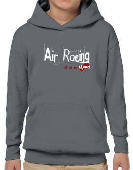 Air Racing Is In My Blood Hoodie-Boys