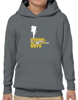 """ Geocaching ... ALL OTHER SPORTS ARE FOR LITTLE GUYS "" Hoodie-Boys"