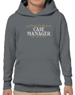 Proud To Be A Case Manager Hoodie-Boys