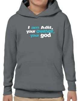 I Am Adit Your Owner, Your God Hoodie-Boys
