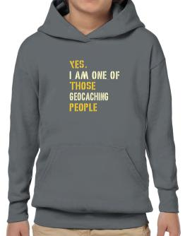 Yes I Am One Of Those Geocaching People Hoodie-Boys