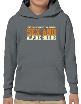 I Only Care About Two Things: Sex And Alpine Skiing Hoodie-Boys
