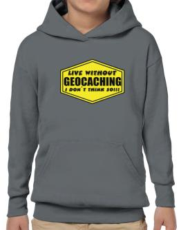 Live Without Geocaching , I Don