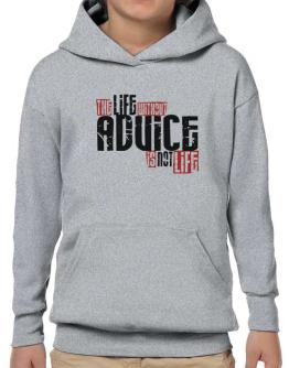 Life Without Advice Is Not Life Hoodie-Boys