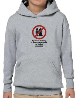 I Prefer Having An Andean Condor To Being Married Hoodie-Boys
