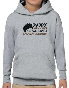 Daddy Why Can`t We Have An Andean Condor ? Hoodie-Boys