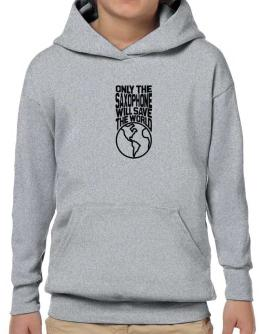 Only The Saxophone Will Save The World Hoodie-Boys