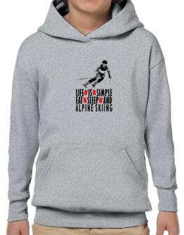 """ LIFE IS SIMPLE. EAT , SLEEP & Alpine Skiing "" Hoodie-Boys"