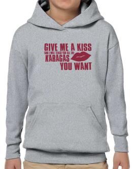 Give Me A Kiss And I Will Teach You All The Karagas You Want Hoodie-Boys