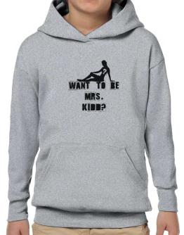 Want To Be Mrs. Kidd? Hoodie-Boys