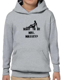 Want To Be Mrs. Massey? Hoodie-Boys