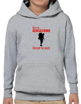 """  BORN TO Geocaching , FORCED TO WORK  ! / SIGN "" Hoodie-Boys"