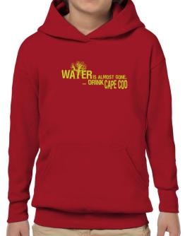 Water Is Almost Gone .. Drink Cape Cod Hoodie-Boys