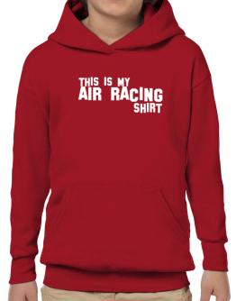 This Is My Air Racing Shirt Hoodie-Boys