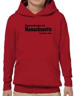 somebody In Massachusetts Loves Me Hoodie-Boys