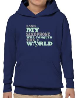 I And My Saxophone Will Conquer The World Hoodie-Boys