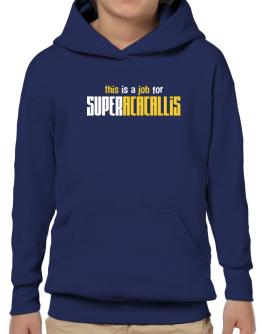 This Is A Job For Superacacallis Hoodie-Boys