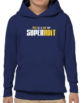 This Is A Job For Superadit Hoodie-Boys