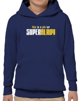 This Is A Job For Superalroy Hoodie-Boys