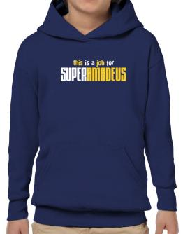 This Is A Job For Superamadeus Hoodie-Boys