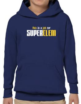 This Is A Job For Superclem Hoodie-Boys