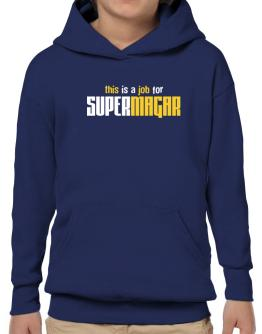 This Is A Job For Supermagar Hoodie-Boys